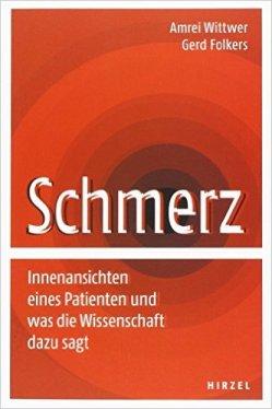 """""""Schmerz: Innenansichten eines Patienten und was die Wissenschaft dazu sagt"""" von Dr. Amrei Wittwer und Dr. Gerd Folkers, Quelle: amazon.de"""
